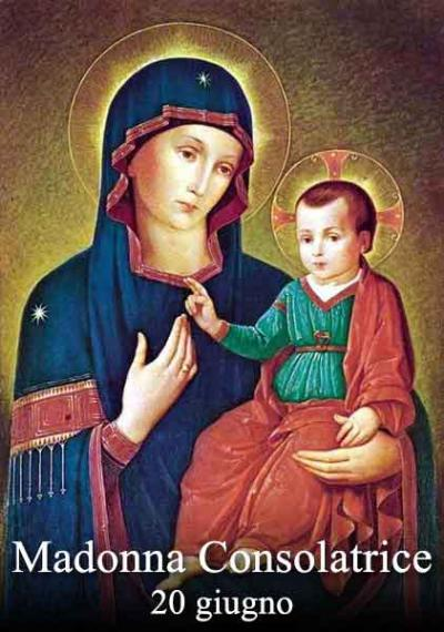 20 giugno: Beata Vergine Maria Consolatrice